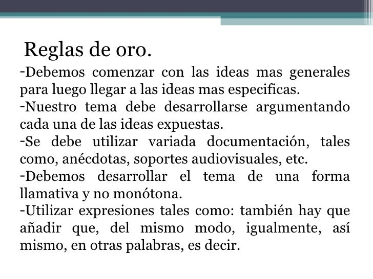 Reglas de oro. <ul><li>Debemos comenzar con las ideas mas generales para luego llegar a las ideas mas especificas. </li></...