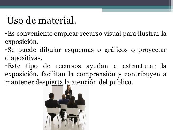 Uso de material. <ul><li>Es conveniente emplear recurso visual para ilustrar la exposición. </li></ul><ul><li>Se puede dib...