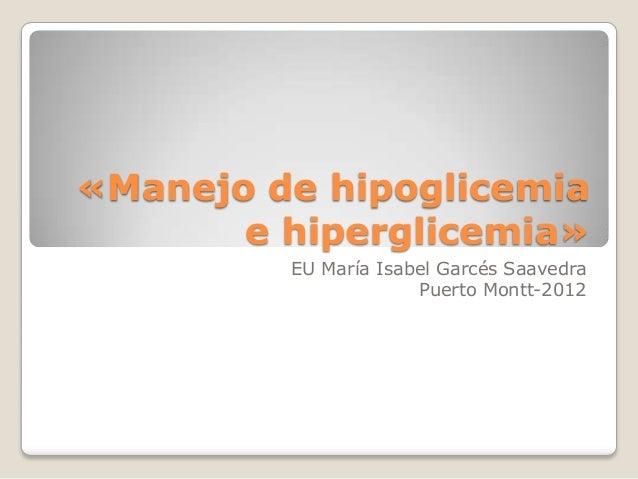 «Manejo de hipoglicemia       e hiperglicemia»         EU María Isabel Garcés Saavedra                      Puerto Montt-2...