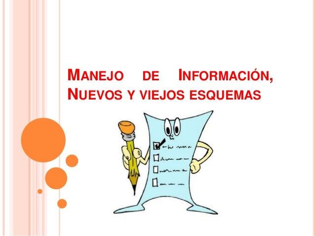 MANEJO DE INFORMACIÓN,NUEVOS Y VIEJOS ESQUEMAS