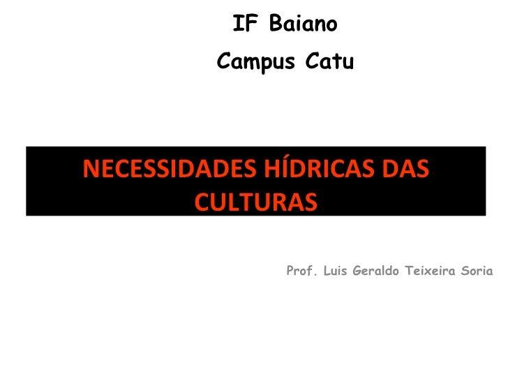 IF Baiano Campus Catu Prof. Luis Geraldo Teixeira Soria NECESSIDADES HÍDRICAS DAS CULTURAS