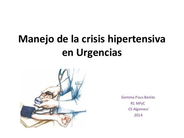 Manejo de la crisis hipertensiva en Urgencias Gemma Pous Benito R1 MFyC CS Algemesí 2014