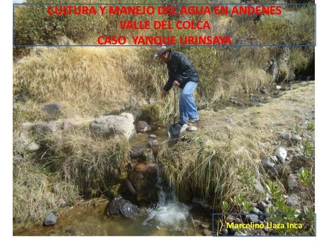 CULTURA Y MANEJO DEL AGUA EN ANDENES VALLE DEL COLCA CASO YANQUE URINSAYA Marcelino Llaza Inca