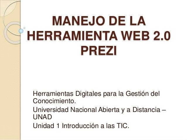 MANEJO DE LA  HERRAMIENTA WEB 2.0  PREZI  Herramientas Digitales para la Gestión del  Conocimiento.  Universidad Nacional ...