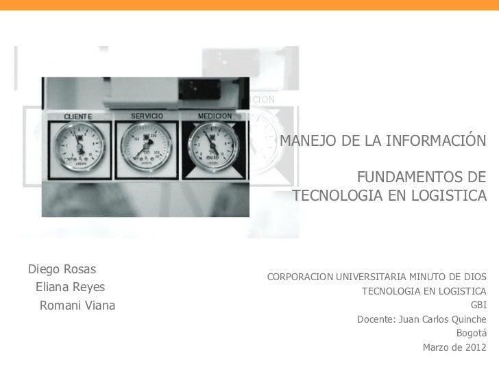 MANEJO DE LA INFORMACIÓN                             FUNDAMENTOS DE                      TECNOLOGIA EN LOGISTICADiego Rosa...