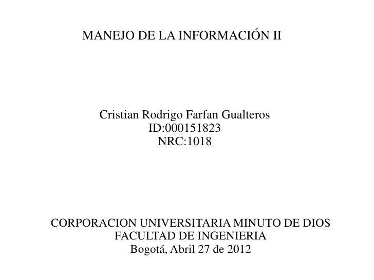 MANEJO DE LA INFORMACIÓN II      Cristian Rodrigo Farfan Gualteros                ID:000151823                  NRC:1018CO...