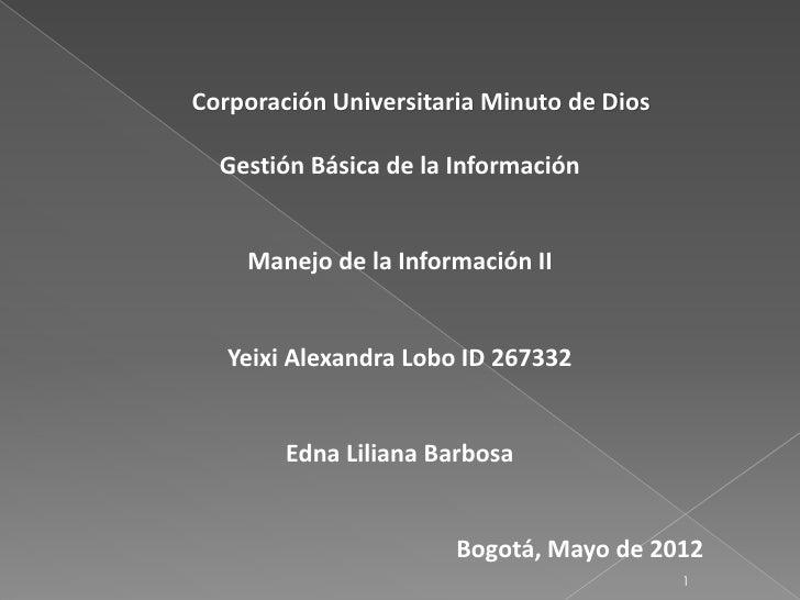 Corporación Universitaria Minuto de Dios  Gestión Básica de la Información    Manejo de la Información II   Yeixi Alexandr...