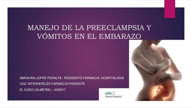 MANEJO DE LA PREECLAMPSIA Y VÓMITOS EN EL EMBARAZO ABRAHÁN JOFRÉ PERALTA - RESIDENTE FARMACIA HOSPITALARIA UGC INTERNIVELE...
