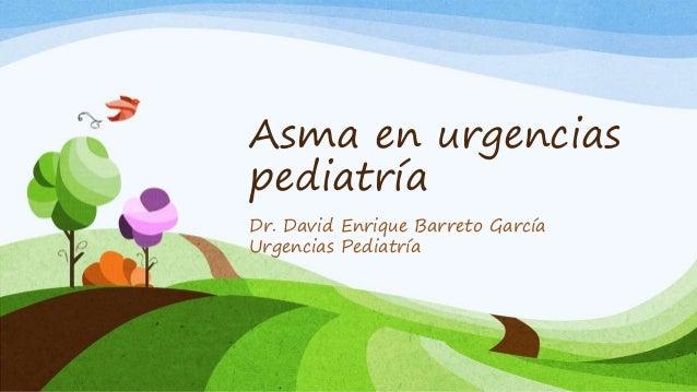 Asma en urgencias  pediatría  Dr. David Enrique Barreto García  Urgencias Pediatría