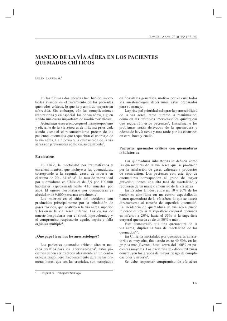 Rev Chil Anest, 2010; 39: 137-140MANEJO DE LA VÍA AÉREA EN LOS PACIENTESQUEMADOS CRÍTICOSBELÉN LARREA A.1    En las última...