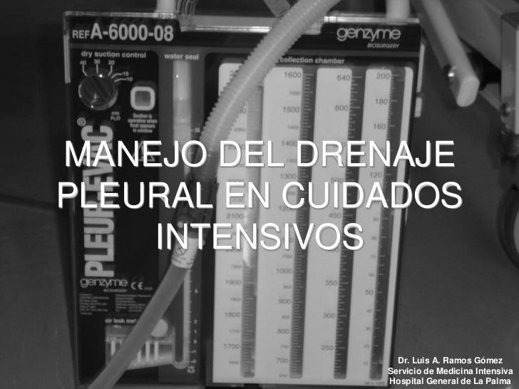MANEJO DEL DRENAJEPLEURAL EN CUIDADOS    INTENSIVOS                 Dr. Luis A. Ramos Gómez               Servicio de Medi...
