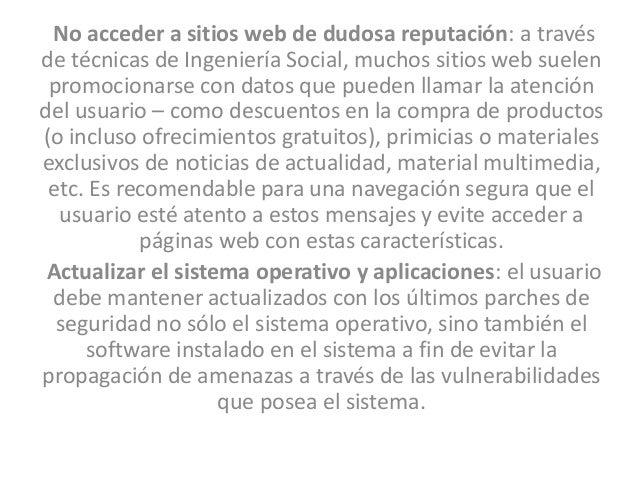 No acceder a sitios web de dudosa reputación: a través de técnicas de Ingeniería Social, muchos sitios web suelen promocio...