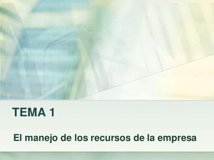 TEMA 1El manejo de los recursos de la empresa