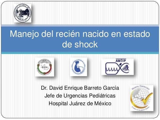 Dr. David Enrique Barreto García Jefe de Urgencias Pediátricas Hospital Juárez de México Manejo del recién nacido en estad...