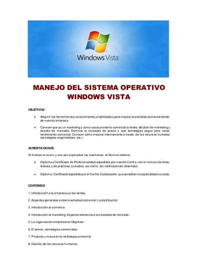 MANEJO DEL SISTEMA OPERATIVO WINDOWS VISTA OBJETIVOS  Adquirir las herramientas,conocimientos yhabilidades para mejorar l...