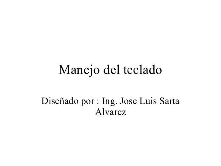 Manejo del teclado Diseñado por : Ing. Jose Luis Sarta Alvarez