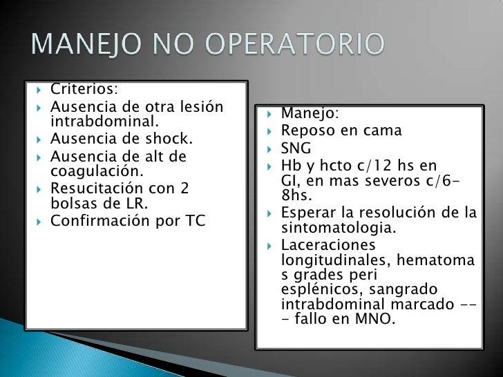 Criterios:<br />Ausencia de otra lesión intrabdominal.<br />Ausencia de shock.<br />Ausencia de alt de coagulación.<br />R...