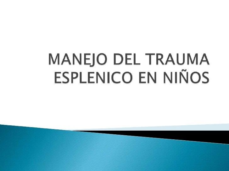 MANEJO DEL TRAUMA ESPLENICO EN NIÑOS<br />