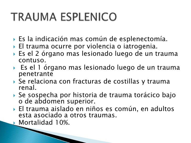 TRAUMA ESPLENICO<br />Es la indicación mas común de esplenectomía.<br />El trauma ocurre por violencia o iatrogenia.<br />...