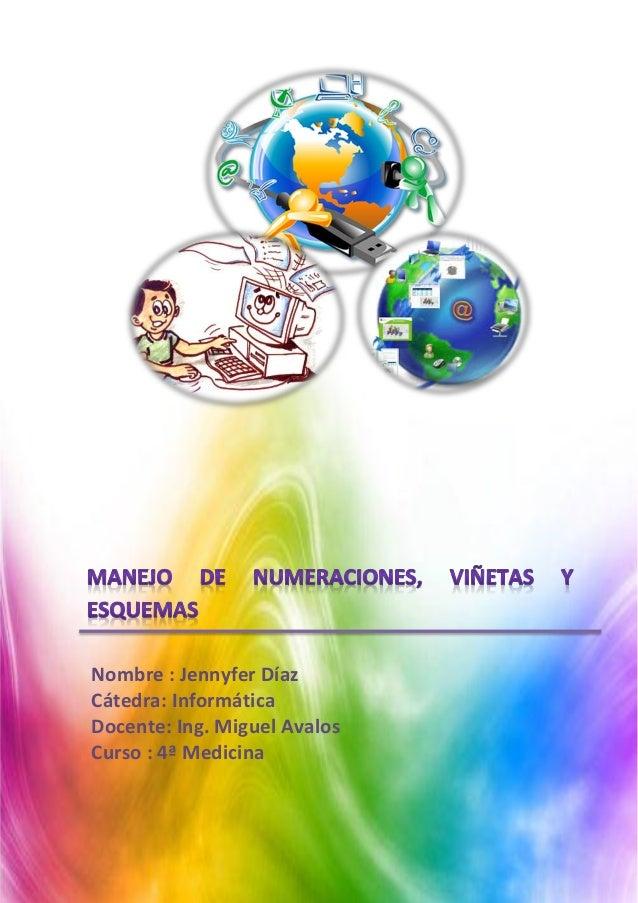 Nombre : Jennyfer Díaz Cátedra: Informática Docente: Ing. Miguel Avalos Curso : 4ª Medicina  1