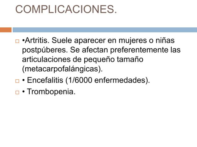 COMPLICACIONES.   •Artritis. Suele aparecer en mujeres o niñas    postpúberes. Se afectan preferentemente las    articula...