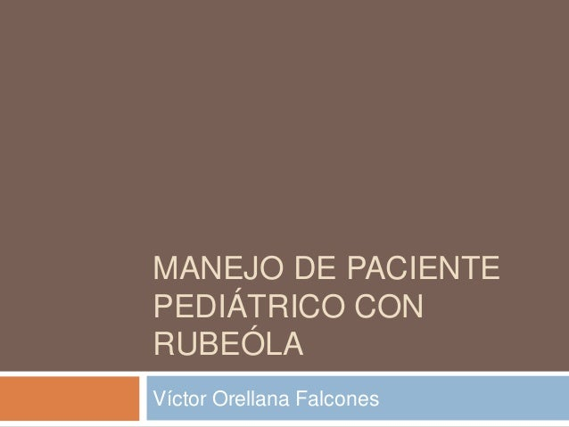 MANEJO DE PACIENTEPEDIÁTRICO CONRUBEÓLAVíctor Orellana Falcones