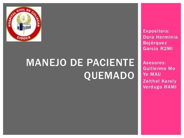 Expositora: Dora Herminia Bojórquez García R2MI Asesores: Guillermo Mo Ye MAU Zeithel Karely Verdugo R4MI MANEJO DE PACIEN...
