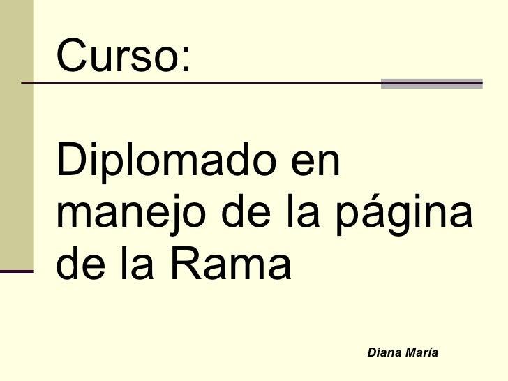 Curso: Diplomado en manejo de la página  de la Rama Diana María