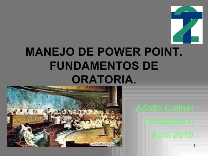 MANEJO DE POWER POINT. FUNDAMENTOS DE ORATORIA. Adolfo Colinet Tomelloso II Abril 2010