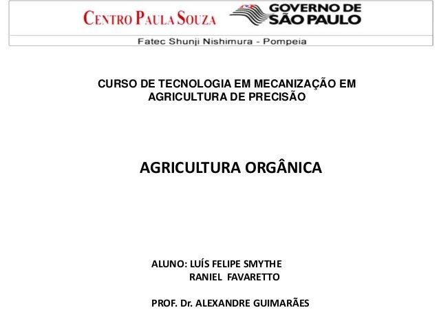 CURSO DE TECNOLOGIA EM MECANIZAÇÃO EM AGRICULTURA DE PRECISÃO AGRICULTURA ORGÂNICA ALUNO: LUÍS FELIPE SMYTHE RANIEL FAVARE...