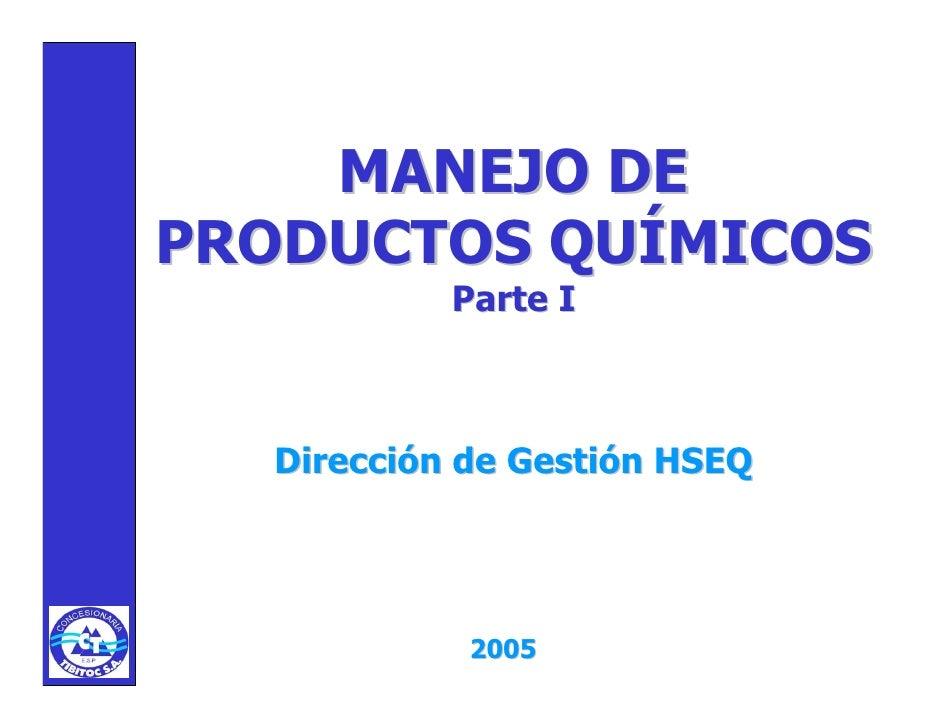 MANEJO DEPRODUCTOS QUÍMICOS           Parte I  Dirección de Gestión HSEQ            2005