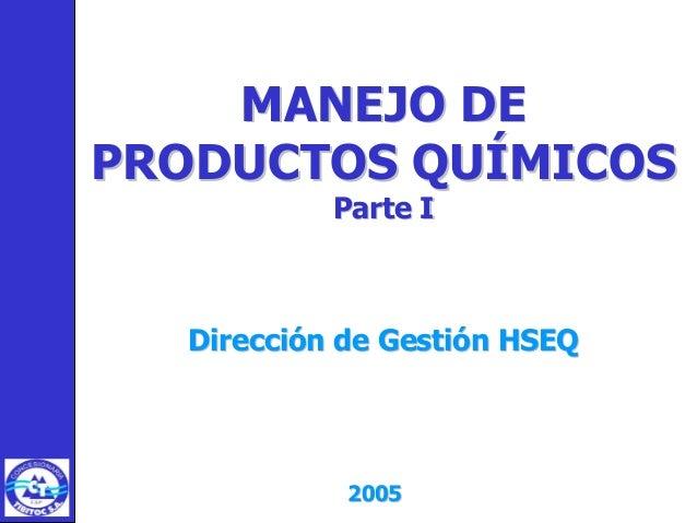 MANEJO DE PRODUCTOS QUÍMICOS Parte I  Dirección de Gestión HSEQ  2005