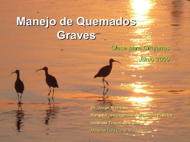 Manejo de Quemados       Graves                     Clase para Cirujanos                                   Junio 2009     ...