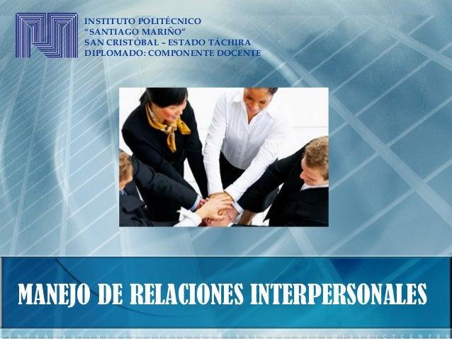 """INSTITUTO POLITÉCNICO """"SANTIAGO MARIÑO"""" SAN CRISTÓBAL – ESTADO TÁCHIRA DIPLOMADO: COMPONENTE DOCENTE MANEJO DE RELACIONES ..."""