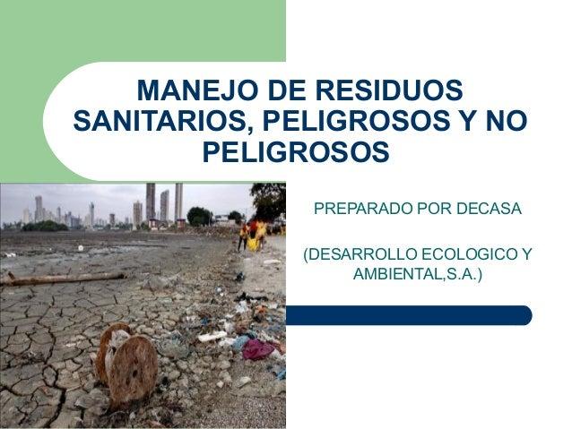 MANEJO DE RESIDUOSSANITARIOS, PELIGROSOS Y NO        PELIGROSOS              PREPARADO POR DECASA             (DESARROLLO ...