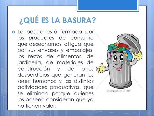  Sin embargo, una parte de lo que hoy eliminamos como basura está formada por materiales o residuos orgánicos que se pudr...