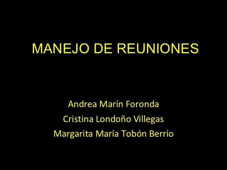 MANEJO DE REUNIONES Andrea Marín Foronda Cristina Londoño Villegas Margarita María Tobón Berrío