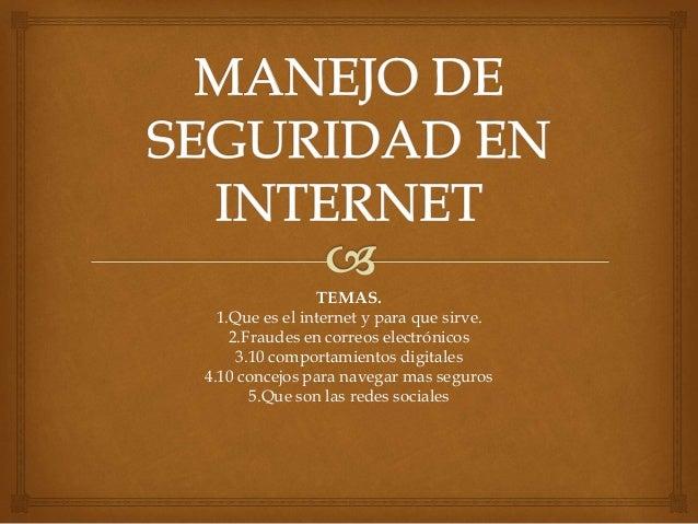 TEMAS. 1.Que es el internet y para que sirve. 2.Fraudes en correos electrónicos 3.10 comportamientos digitales 4.10 concej...