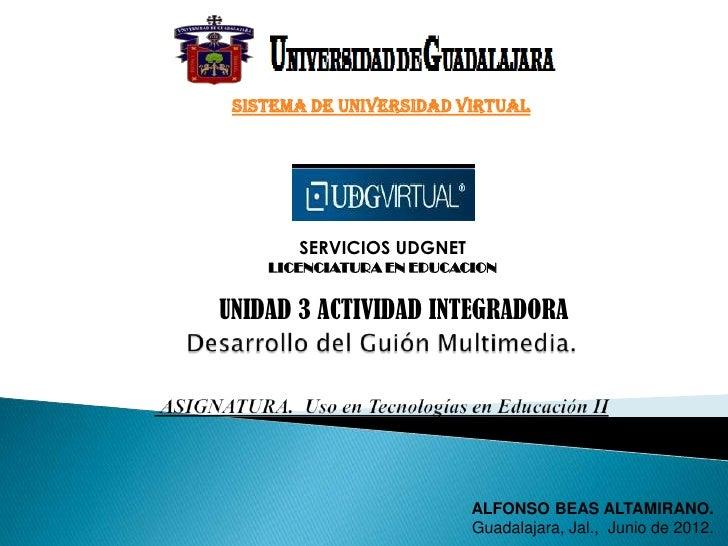 Sistema de Universidad Virtual       SERVICIOS UDGNET    LICENCIATURA EN EDUCACIONUNIDAD 3 ACTIVIDAD INTEGRADORA          ...