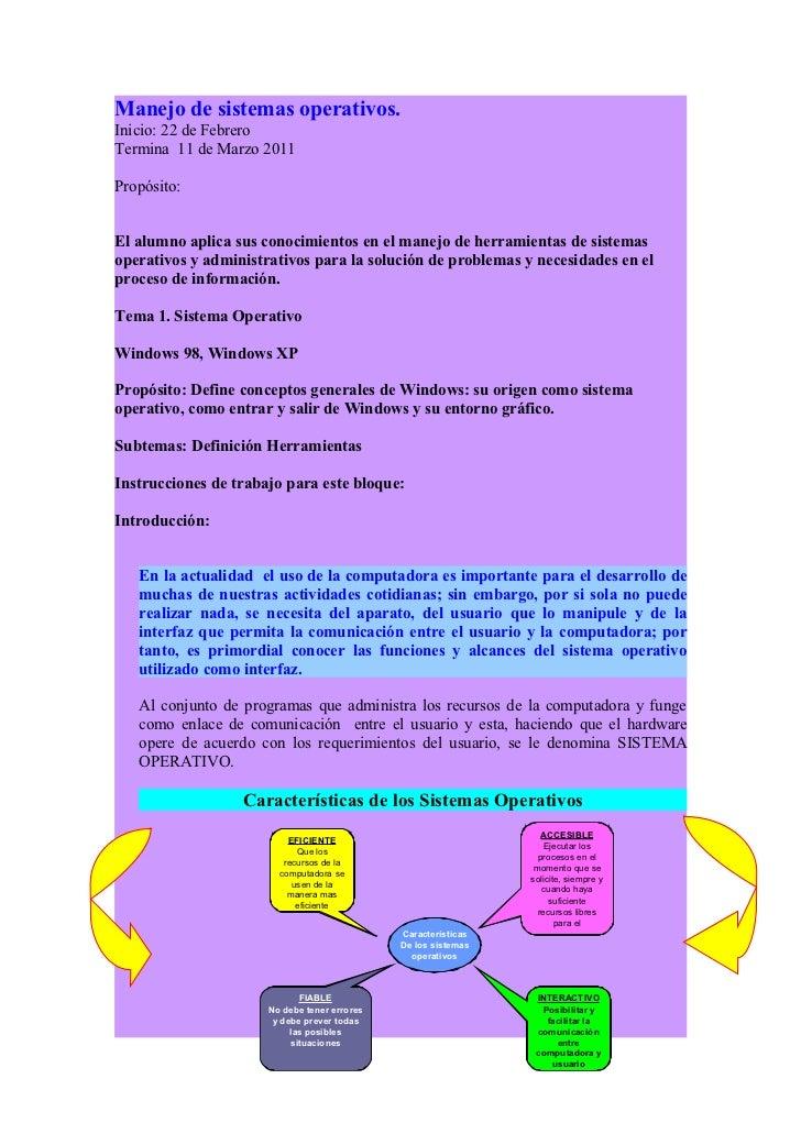 Manejo de sistemas operativos.Inicio: 22 de FebreroTermina 11 de Marzo 2011Propósito:El alumno aplica sus conocimientos en...