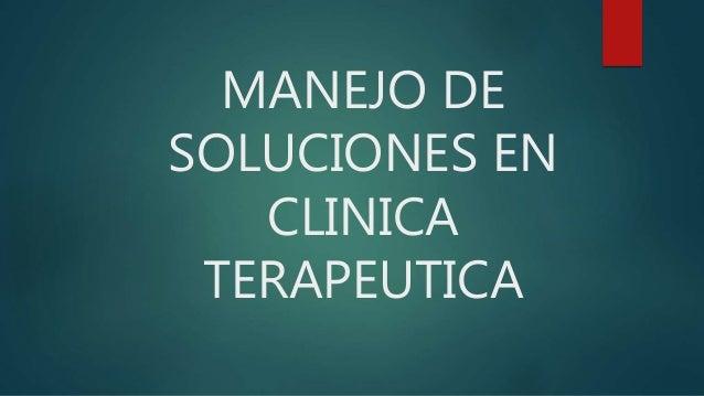 MANEJO DE SOLUCIONES EN CLINICA TERAPEUTICA