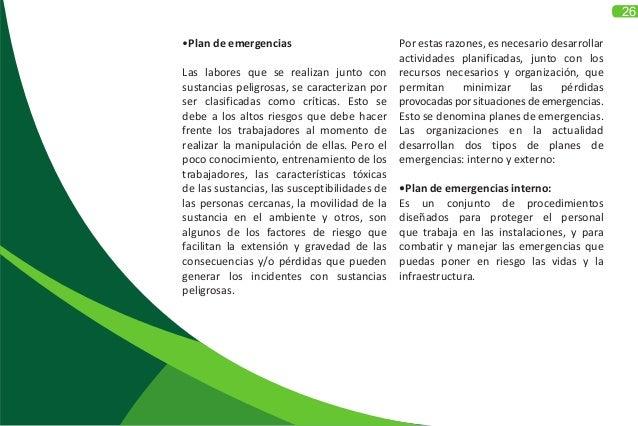 26 •Plan de emergencias Las labores que se realizan junto con sustancias peligrosas, se caracterizan por ser clasificadas ...