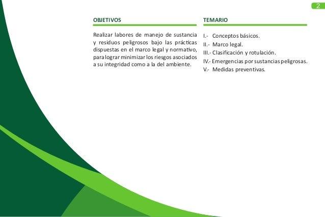 2 OBJETIVOS Realizar labores de manejo de sustancia y residuos peligrosos bajo las prácticas dispuestas en el marco legal ...