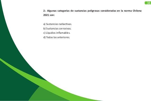 2.- Algunas categorías de sustancias peligrosas consideradas en la norma Chilena 2021 son: a) Sustancias radiactivas. b) S...