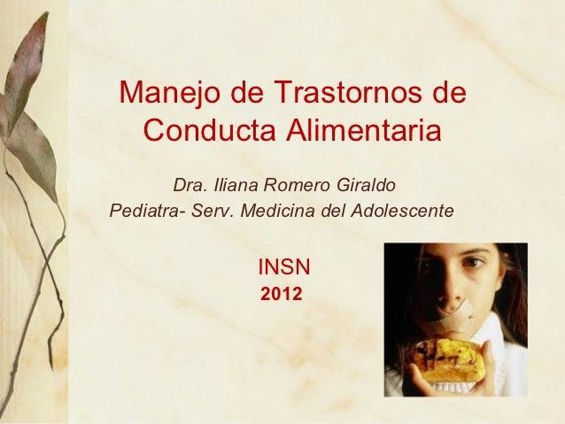 Manejo de Trastornos de  Conducta Alimentaria       Dra. Iliana Romero GiraldoPediatra- Serv. Medicina del Adolescente    ...