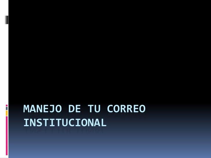 MANEJO DE TU CORREOINSTITUCIONAL
