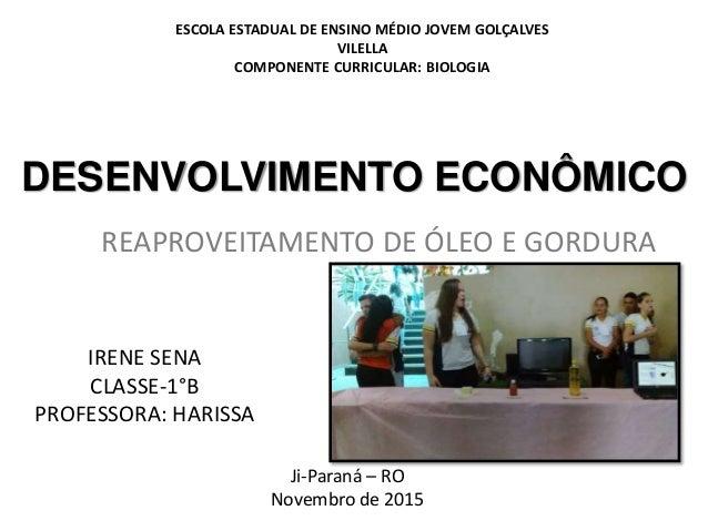 Ji-Paraná – RO Novembro de 2015 ESCOLA ESTADUAL DE ENSINO MÉDIO JOVEM GOLÇALVES VILELLA COMPONENTE CURRICULAR: BIOLOGIA DE...