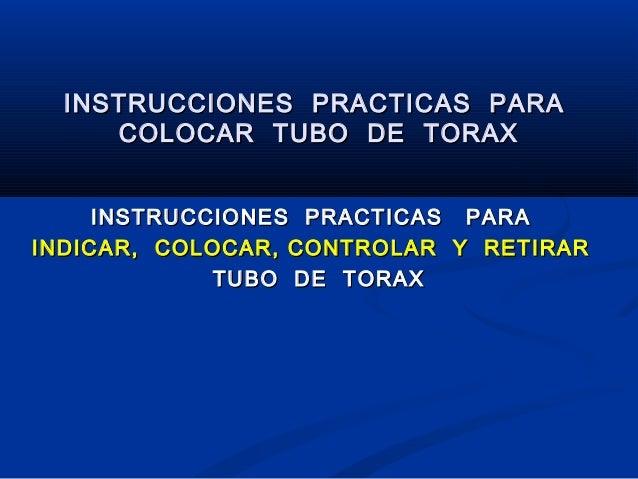 INSTRUCCIONES PRACTICAS PARAINSTRUCCIONES PRACTICAS PARA COLOCAR TUBO DE TORAXCOLOCAR TUBO DE TORAX INSTRUCCIONES PRACTICA...