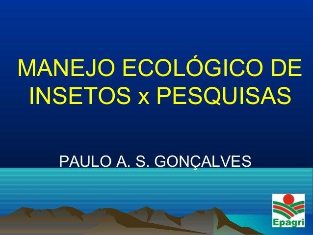 MANEJO ECOLÓGICO DE INSETOS x PESQUISAS PAULO A. S. GONÇALVES