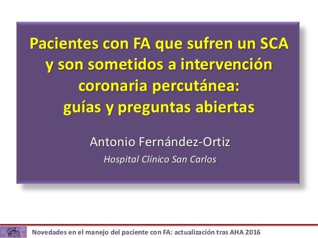 Novedades en el manejo del paciente con FA: actualización tras AHA 2016 Pacientes con FA que sufren un SCA y son sometidos...